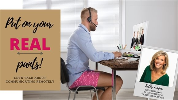 Put on Your Real Pants: Let's Talk About Communicating Remotely