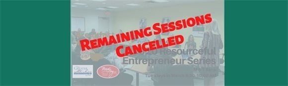Remaining Sessions of 2020 Spring Resourceful Entrepreneur Cancelled